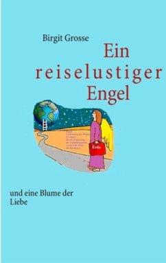 Ein reiselustiger Engel und eine Blume der Liebe - Grosse, Birgit