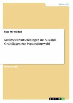 Mitarbeiterentsendungen ins Ausland - Grundlagen zur Personalauswahl - Mir Heidari, Reza