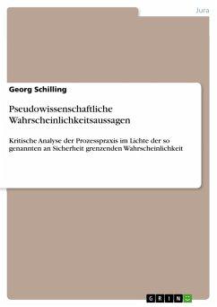 Pseudowissenschaftliche Wahrscheinlichkeitsaussagen - Schilling, Georg