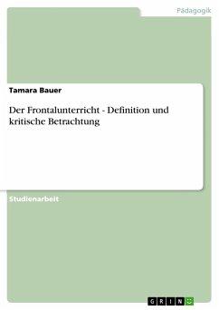 Der Frontalunterricht - Definition und kritische Betrachtung - Bauer, Tamara