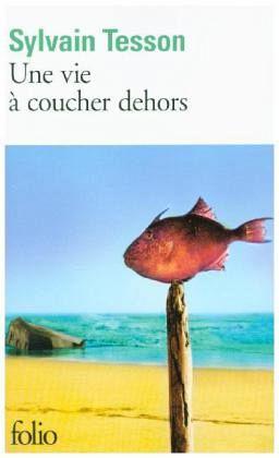 Vie a Coucher Dehors - Tesson, Sylvain
