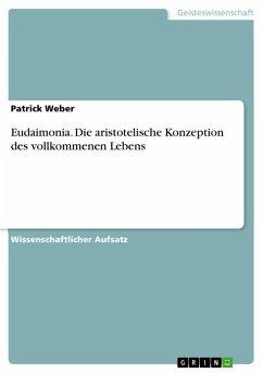Eudaimonia. Die aristotelische Konzeption des vollkommemen Lebens - Weber, Patrick