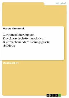 Zur Konsolidierung von Zweckgesellschaften nach dem Bilanzrechtsmodernisierungsgesetz (BilMoG) - Chernoruk, Mariya