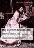 Die dichtende Königin. Elisabeth, Prinzessin zu Wied, Königin von Rumänien, Carmen Sylva (1843-1916). Selbstmythisierung und prodynastische Öffentlichkeitsarbeit durch Literatur