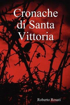 Cronache Di Santa Vittoria - Rosati, Roberto