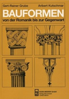 Bauformen von der Romanik bis zur Gegenwart - Grube, Gert-Rainer; Kutschmar, Aribert