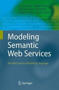 Modeling Semantic Web Services - Bruijn, Jos de; Kerrigan, Mick; Keller, Uwe; Lausen, Holger; Scicluna, James