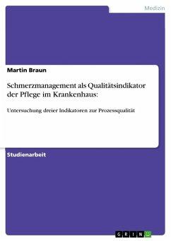 Schmerzmanagement als Qualitätsindikator der Pflege im Krankenhaus - Braun, Martin