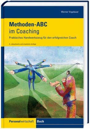 Methoden-ABC im Coaching - Vogelauer, Werner