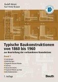Typische Baukonstruktionen von 1860 bis 1960. Band 1