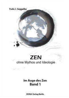 ZEN ohne Mythos und Ideologie - Seggelke, Yudo J.