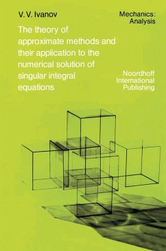 The Theory of Approximate Methods and Their Applications to the Numerical Solution of Singular Integral Equations - Ivanov, A. A.