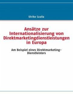 Ansätze zur Internationalisierung von Direktmarketingdienstleistungen in Europa - Szalla, Ulrike