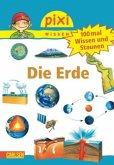 100 mal Wissen und Staunen: Die Erde / Pixi Wissen Bd.57