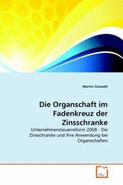 Die Organschaft im Fadenkreuz der Zinsschranke - Grasselt, Martin