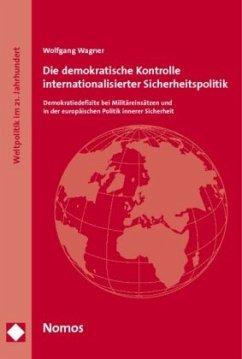 Die demokratische Kontrolle internationalisierter Sicherheitspolitik - Wagner, Wolfgang