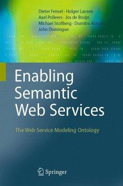 Enabling Semantic Web Services - De Bruijn, Jos; Domingue, John; Fensel, Dieter; Lausen, Holger; Polleres, Axel; Roman, Dumitru; Stollberg, Michael