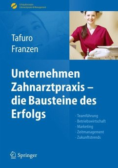 Unternehmen Zahnarztpraxis - die Bausteine des Erfolgs - Tafuro, Francesco;Franzen, Nicole