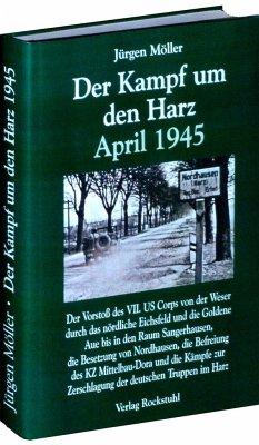 Der Kampf um den Harz April 1945 - Möller, Jürgen