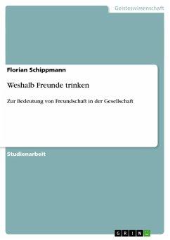 Weshalb Freunde trinken - Schippmann, Florian