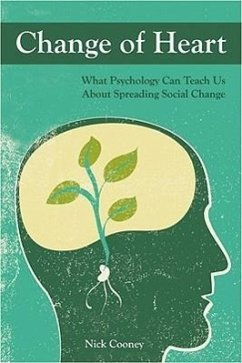Change of Heart: What Psychology Can Teach Us about Spreading Social Change - Cooney, Nick