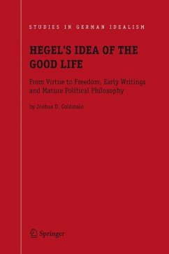 Hegel's Idea of the Good Life - Goldstein, Joshua D.