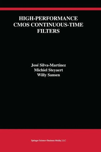 High-Performance CMOS Continuous-Time Filters - Silva-Martínez, José; Steyaert, Michiel; Sansen, Willy M. C.