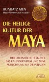 Die heilige Kultur der Maya. Ihre atlantische Herkunft, das Kalendersystem und seine Ausrichtung auf die Plejaden