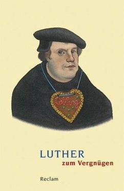 Luther zum Vergnügen - Luther, Martin