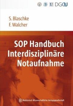 SOP Handbuch Interdisziplinäre Notaufnahme - Blaschke, Sabine; Walcher, Felix