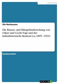 Die Rassen- und Elitegehirnforschung von Oskar und Cécile Vogt und der kulturhistorische Kontext (ca. 1895 - 1933) - Norhausen, Ole