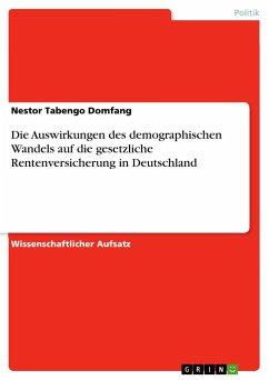 Die Auswirkungen des demographischen Wandels auf die gesetzliche Rentenversicherung in Deutschland - Tabengo Domfang, Nestor