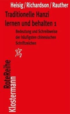 Traditionelle Hanzi lernen und behalten 1 - Heisig, James W.; Richardson, Timothy W.; Rauther, Robert