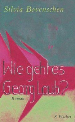 Wie geht es Georg Laub? - Bovenschen, Silvia