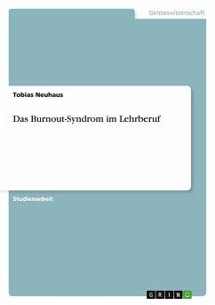 Das Burnout-Syndrom im Lehrberuf - Neuhaus, Tobias