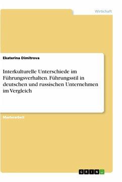 Interkulturelle Unterschiede im Führungsverhalten. Führungsstil in deutschen und russischen Unternehmen im Vergleich - Dimitrova, Ekaterina