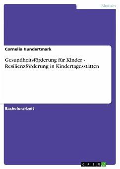 Gesundheitsförderung für Kinder - Resilienzförderung in Kindertagesstätten - Hundertmark, Cornelia
