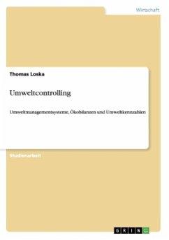 Umweltcontrolling. Umweltmanagementsysteme, Ökobilanzen und Umweltkennzahlen - Loska, Thomas