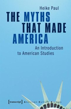 The Myths That Made America - Paul, Heike