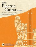 Total Electric Guitar Tutor: The Ultimate Guide to Playing, Recording and Performing All Styles of Rock [With CD (Audio)]