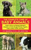 The Complete Care of Baby Animals: Expert Advice on Raising Orphaned, Adopted, or Newly Bought Kittens, Puppies, Foals, Lambs, Chicks, and More