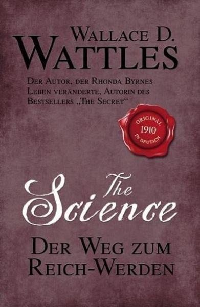 The Science - Der Weg zum Reich-Werden - Wattles, Wallace D.