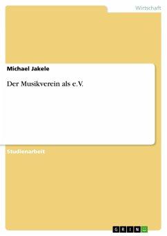 Der Musikverein als e.V. - Jakele, Michael