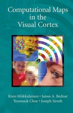 Computational Maps in the Visual Cortex - Miikkulainen, Risto; Bednar, James A.; Choe, Yoonsuck; Sirosh, Joseph