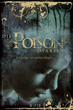 Liebe ist unheilbar / Die Poison Diaries Bd.1 - Wood, Maryrose