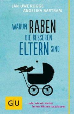 Warum Raben die besseren Eltern sind - Rogge, Jan-Uwe;Bartram, Angelika