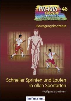 Schneller Sprinten und Laufen in allen Sportarten - Schöllhorn, Wolfgang