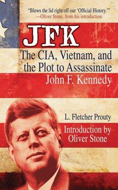 JFK: The CIA, Vietnam, and the Plot to Assassinate John F. Kennedy - Prouty, L. Fletcher