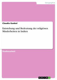 Entstehung und Bedeutung der religiösen Minderheiten in Indien - Gunkel, Claudia