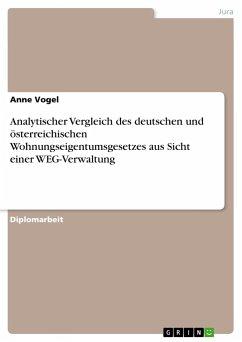 Analytischer Vergleich des deutschen und österreichischen Wohnungseigentumsgesetzes aus Sicht einer WEG-Verwaltung - Vogel, Anne